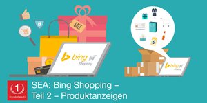 SEA: Bing Shopping – neue Chancen für Werbetreibende
