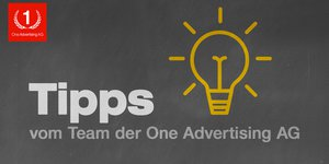 Tipps vom Team der One Advertising AG