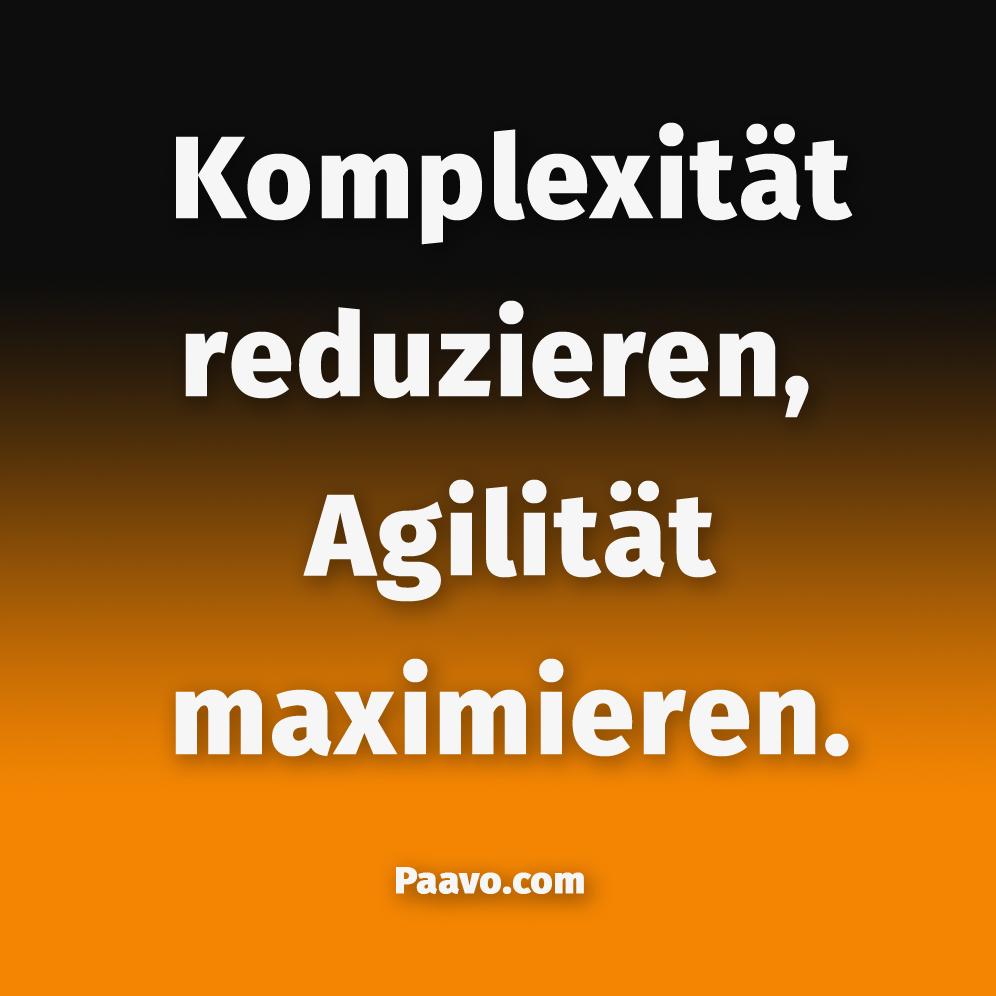 Komplexität reduzieren, Agilität maximieren